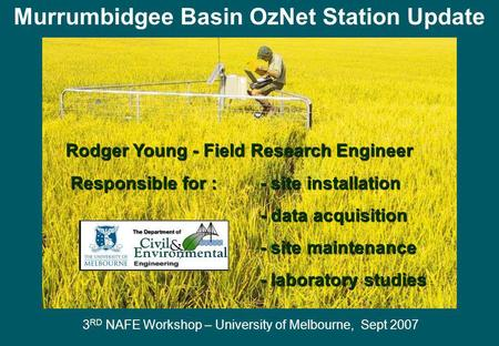 Murrumbidgee Basin OzNet Station Update Rodger Young - Field Research Engineer Responsible for : - site installation Responsible for : - site installation.