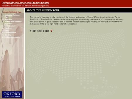 This tutorial is designed to take you through the features and content of Oxford African American Studies Center. Please click Start the Tour below for.