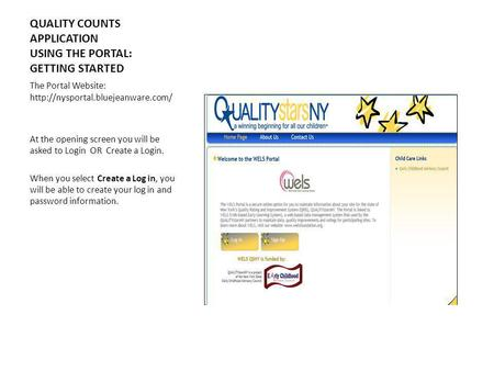 QUALITY COUNTS APPLICATION USING THE PORTAL: GETTING STARTED The Portal Website:  At the opening screen you will be asked.