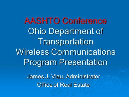 AASHTO Conference Ohio Department of Transportation Wireless Communications Program Presentation James J. Viau, Administrator Office of Real Estate.