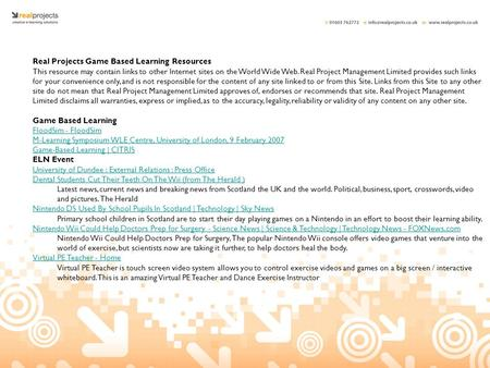 Real Projects Game Based Learning Resources This resource may contain links to other Internet sites on the World Wide Web. Real Project Management Limited.