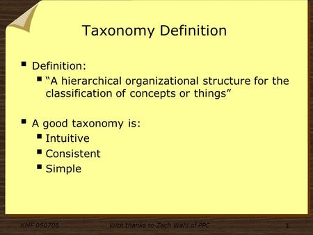 KMF 050706With thanks to Zach Wahl of PPC 1 Taxonomy Definition Definition: A hierarchical organizational structure for the classification of concepts.