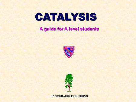 CATALYSIS A guide for A level students KNOCKHARDY PUBLISHING.