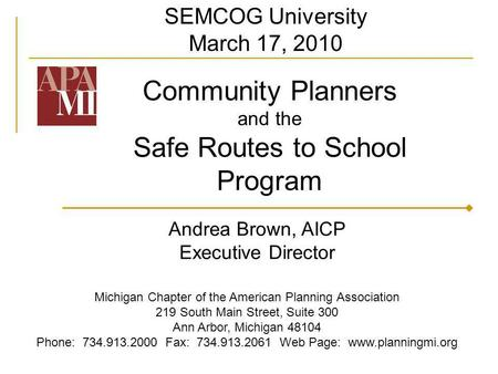 Andrea Brown, AICP Executive Director Michigan Chapter of the American Planning Association 219 South Main Street, Suite 300 Ann Arbor, Michigan 48104.