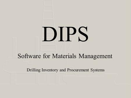 DIPS Drilling Inventory and Procurement Systems Software for Materials Management.