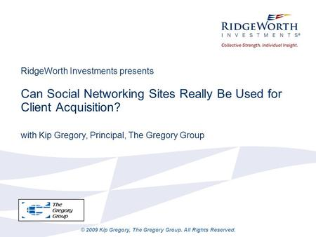 RidgeWorth Investments presents Can Social Networking Sites Really Be Used for Client Acquisition? with Kip Gregory, Principal, The Gregory Group © 2009.