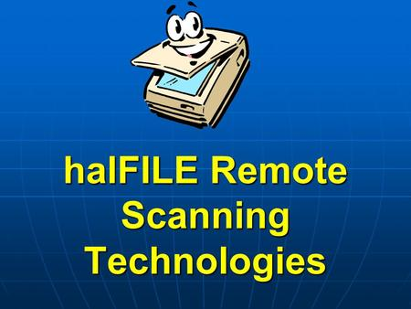 HalFILE Remote Scanning Technologies. The problem…. I need to capture documents at a remote office and send them to a central office for storage in halFILE.