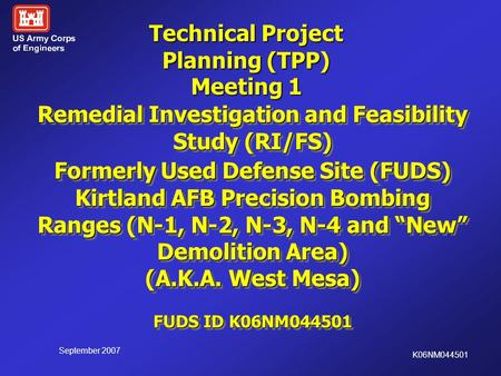September 2007 K06NM044501 Remedial Investigation and Feasibility Study (RI/FS) Formerly Used Defense Site (FUDS) Kirtland AFB Precision Bombing Ranges.