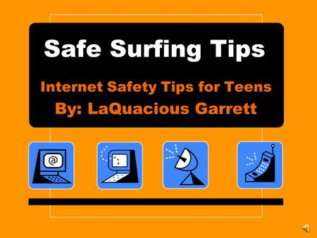Safe Surfing Tips Internet Safety Tips for Teens By: LaQuacious Garrett.