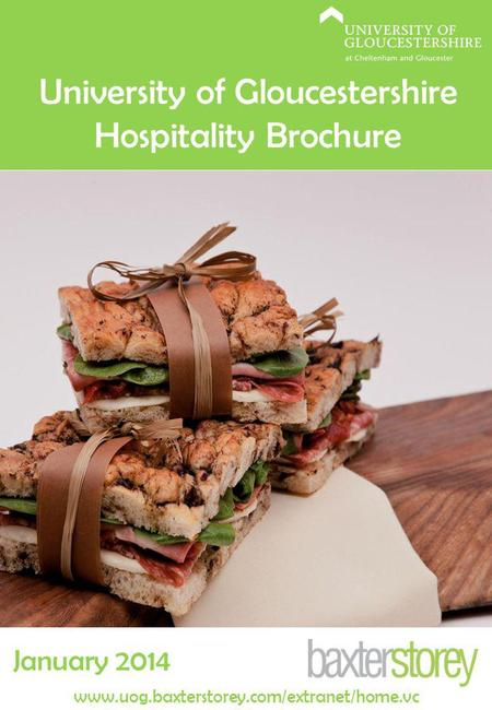 University of Gloucestershire Hospitality Brochure January 2014 www.uog.baxterstorey.com/extranet/home.vc.