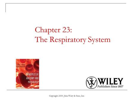 Copyright 2009, John Wiley & Sons, Inc. Chapter 23: The Respiratory System.