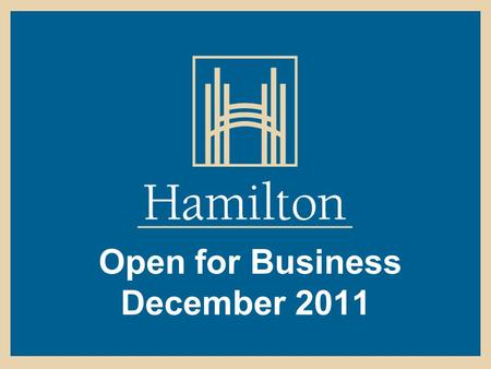 Open for Business December 2011. Being Open for Business is a Priority for the City of Hamilton -2002 - Mayors Open for Opportunity Task Force -2008 -