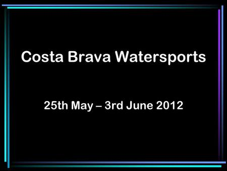 Costa Brava Watersports 25th May – 3rd June 2012.