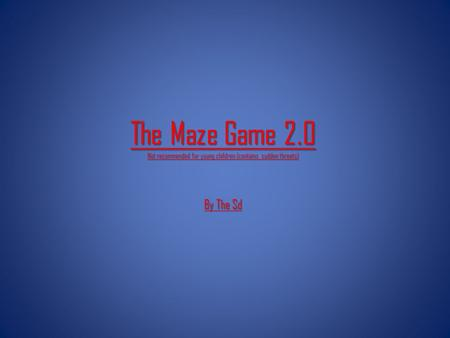 The Maze Game 2.0 Not recommended for young children (contains sudden threats) By The Sd.