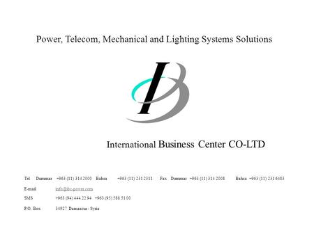 Power, Telecom, Mechanical and Lighting Systems Solutions Tel Dummar +963 (11) 314 2000 Bahsa +963 (11) 231 2311 Fax Dummar +963 (11) 314 2008 Bahsa +963.