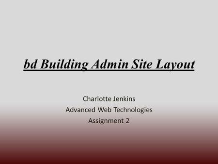 Bd Building Admin Site Layout Charlotte Jenkins Advanced Web Technologies Assignment 2.