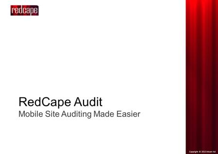Copyright © 2013 ittium ltd RedCape Audit Mobile Site Auditing Made Easier.
