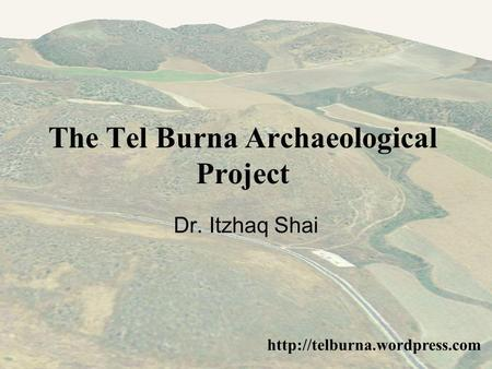 The Tel Burna Archaeological Project  Dr. Itzhaq Shai.