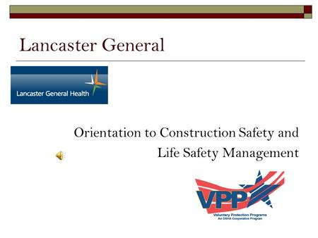 Lancaster General Orientation to Construction Safety and Life Safety Management.