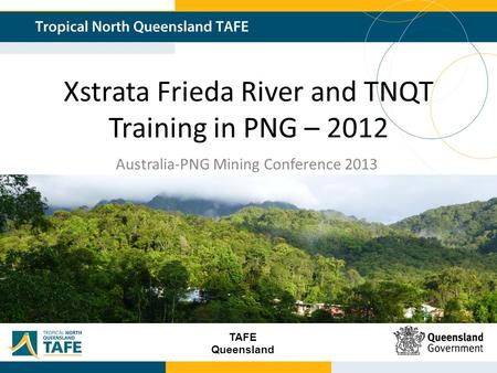 TAFE Queensland Xstrata Frieda River and TNQT Training in PNG – 2012 Australia-PNG Mining Conference 2013.