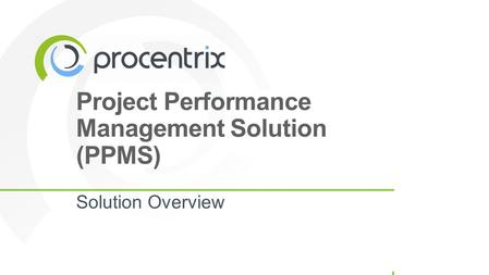 Project Performance Management Solution (PPMS) Solution Overview.