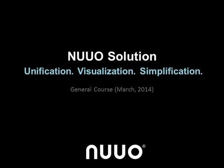 NUUO Solution Unification. Visualization. Simplification.