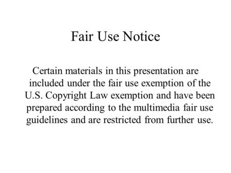 Fair Use Notice Certain materials in this presentation are included under the fair use exemption of the U.S. Copyright Law exemption and have been prepared.