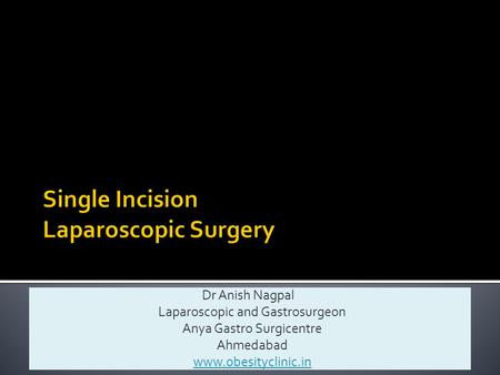Dr Anish Nagpal Laparoscopic and Gastrosurgeon Anya Gastro Surgicentre Ahmedabad www.obesityclinic.in.