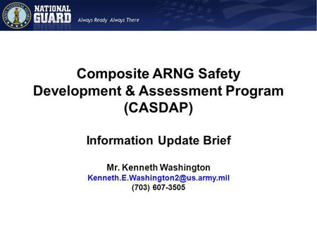 Composite ARNG Safety Development & Assessment Program (CASDAP) Information Update Brief Mr. Kenneth Washington (703)