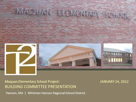 Maquan Elementary School Project: JANUARY 14, 2012 BUILDING COMMITTEE PRESENTATION Hanson, MA | Whitman-Hanson Regional School District.
