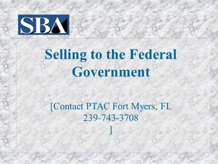 Selling to the Federal Government [Contact PTAC Fort Myers, FL 239-743-3708 ]