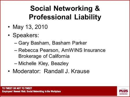 Social Networking & Professional Liability May 13, 2010 Speakers: –Gary Basham, Basham Parker –Rebecca Pearson, AmWINS Insurance Brokerage of California.