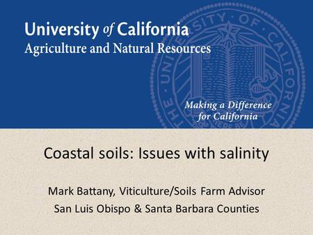 Coastal soils: Issues with salinity Mark Battany, Viticulture/Soils Farm Advisor San Luis Obispo & Santa Barbara Counties.
