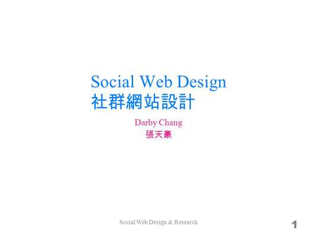 Social Web Design 1 Darby Chang Social Web Design & Research.