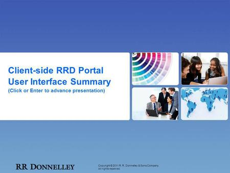 Copyright © 2011 R. R. Donnelley & Sons Company. All rights reserved. Client-side RRD Portal User Interface Summary (Click or Enter to advance presentation)