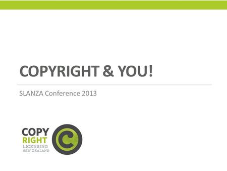 COPYRIGHT & YOU! SLANZA Conference 2013. THINK OUTSIDE THE BOX.
