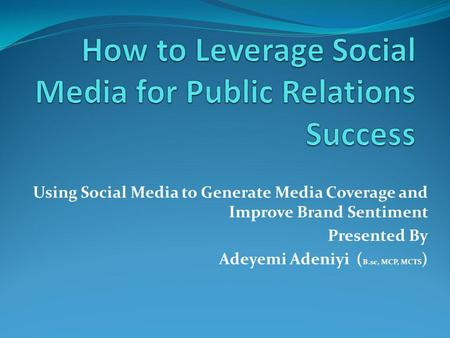 How <strong>to</strong> Leverage Social Media for Public <strong>Relations</strong> Success
