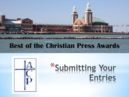 Best of the Christian Press Awards. * FIRST… Instructions: You Must Register on the ACP Awards site You must be registered and logged in to the ACP Awards.