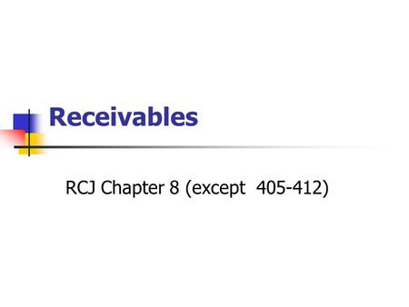 Receivables RCJ Chapter 8 (except 405-412). Paul Zarowin2 key Issues 1.How receivables are used to raise cash 2.Recourse vs. non-recourse sales 3.Consequences.