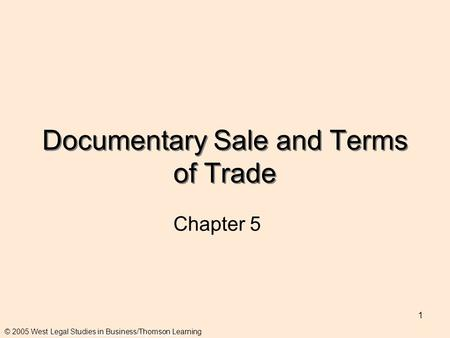 1 Documentary Sale and Terms of Trade Chapter 5 © 2002 West Educational Publishing Company © 2005 West Legal Studies in Business/Thomson Learning.