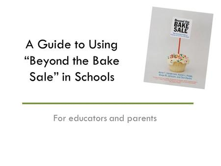A Guide to Using Beyond the Bake Sale in Schools For educators and parents.