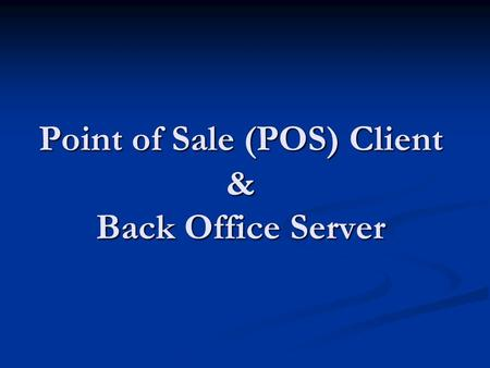 Point of Sale (POS) Client & Back Office Server. Operational Concept What is our Objective? What is our Objective? What are our Goals? What are our Goals?