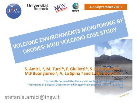 4-6 September 2013 VOLCANIC ENVIRONMENTS MONITORING BY DRONES: MUD VOLCANO CASE STUDY S. Amici, a, M. Turci b, F. Giulietti b, S.