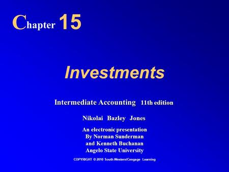 Investments C hapter 15 COPYRIGHT © 2010 South-Western/Cengage Learning Intermediate Accounting 11th edition Nikolai Bazley Jones An electronic presentation.
