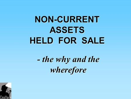 NON-CURRENT ASSETS HELD FOR SALE - the why and the wherefore.