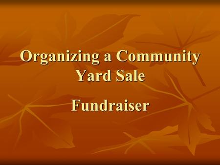 Organizing a Community Yard Sale Fundraiser Ask all your friends and neighbors to participate in the yard sale. They will be happy to clean out their.