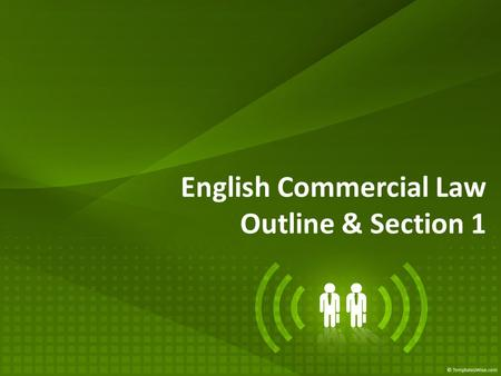 English Commercial Law Outline & Section 1. Outline PART I – SALE OF GOODS LAW Section 1 - Definition of the <strong>Contract</strong> of Sale Section 2 - What the Duties.