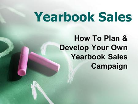 Yearbook Sales How To Plan & Develop Your Own Yearbook Sales Campaign.