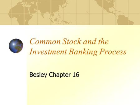 Common Stock and the Investment Banking Process Besley Chapter 16.