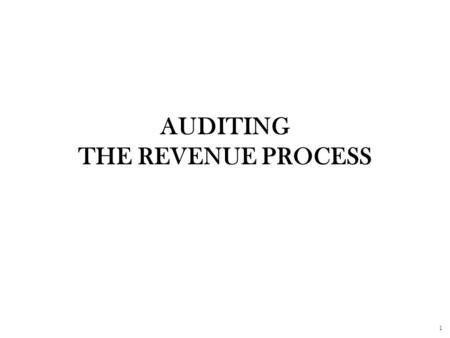 1 AUDITING THE REVENUE PROCESS. 2 Major Processes in the Sales & Collections Cycle Sale of goods and services (Revenue) Payments received for goods and.